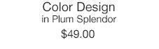 Color Design in Plum Splendor $49.00