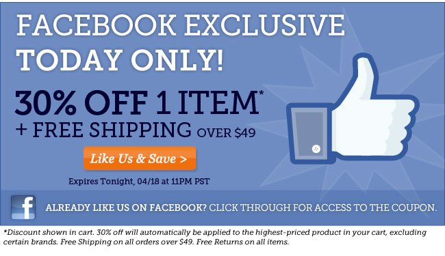 Facebook Exclusive  TODAY ONLY   30% OFF 1 ITEM* + Free Shipping over $49   Expires Tonight, 4/18 at 11pm PST   Like Us to Save