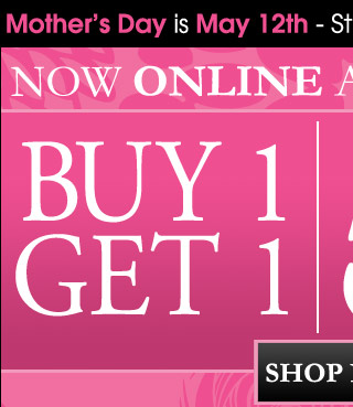 Start Shopping for Mother's Day, Buy 1 Get One 50% OFF on select items.