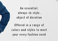 An essential always-in-style, object of devotion - Offered in a range of colors and styles to meet your every fashion need