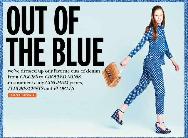 out of the blue. we've dresses up our favorite cuts of denim in summer-ready prints. shop now.