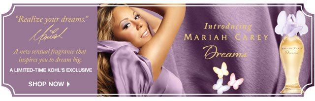 Introducing MARIAH CAREY Dreams. A limited-time Kohl's exclusive  Realize your dreams. A new sensual fragrance that inspires you to dream big.