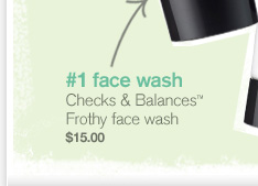 number 1 face wash Checks and Balances frothy face wash 15 dollars