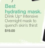 Best hydrating mask Drink up Intensive Overnight mask to quench skin s thirst 19 dollars