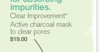 amazing for absorbing impurities clear improvement active charcoal mask to clear pores 19 dollars