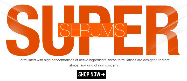 Super Serums Formulated with high concentrations of active ingredients, these formulations are designed to treat almost any kind of skin concern. Shop Serums>>