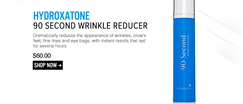 Hydroxatone 90 Second Wrinkle Reducer Dramatically reduces the appearance of wrinkles, crow's feet, fine lines and eye bags, with instant results that last for several hours. $60 Shop Now>>