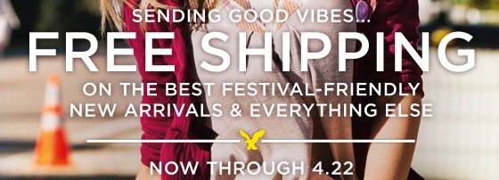Sending Good Vibes... Free Shipping On The Best Festival-Friendly New Arrivals & Everything Else | Now Through 4.22