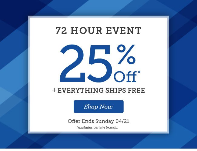72 Hour Event | 25% OFF* + Everything Ships Free! | Offer ends Sunday 04/21 | Shop Now
