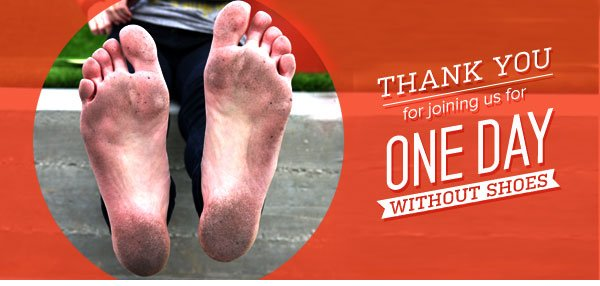 Thank you for joining us for One Day Without Shoes