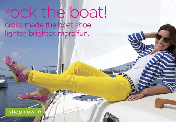 rock the boat! crocs made the boat shoe lighter, brighter, more fun.