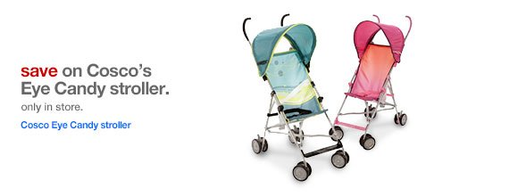 Save on Cosco's Eye Candy stroller.