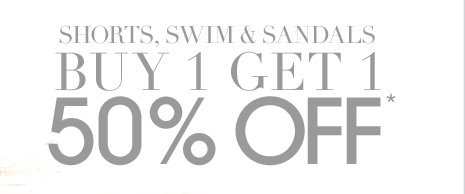 Buy 1 Get 1 50% Off Shorts, Sandals and Swim