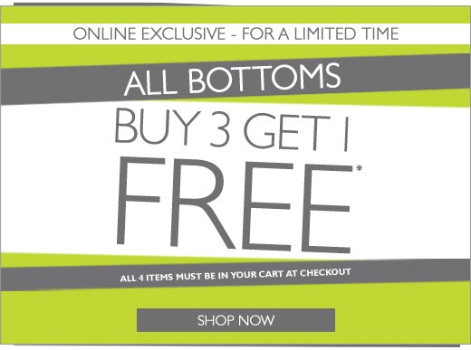 Online Exclusive: All Bottoms - Buy 3, Get 1 FREE - For a limited time