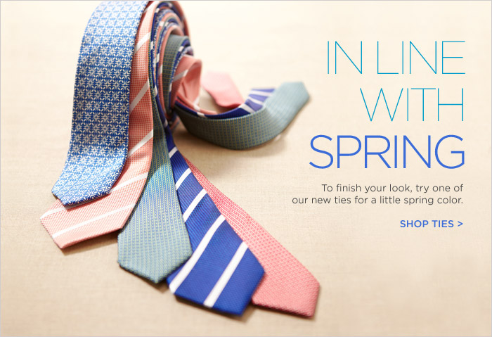 IN LINE WITH SPRING | To finish your look, try one of our new ties for a little spring color. SHOP TIES