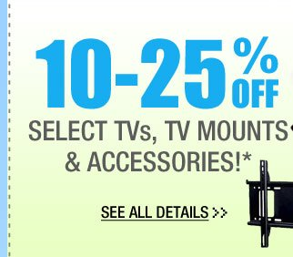 48 HOURS ONLY! 10-25% OFF SELECT TVs, TV MOUNTS & ACCESSORIES!*  See All Details