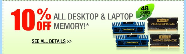 48 HOURS ONLY! 10% OFF ALL DESKTOP & LAPTOP MEMORY!*  See All Details