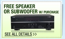 72 HOURS ONLY! FREE SPEAKER OR SUBWOOFER W/ PURCHASE OF SELECT RECEIVERS!*