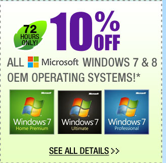 72 HOURS ONLY! 10% OFF ALL MICROSOFT WINDOWS 7 & 8 OEM OPERATING SYSTEMS!* See All Details