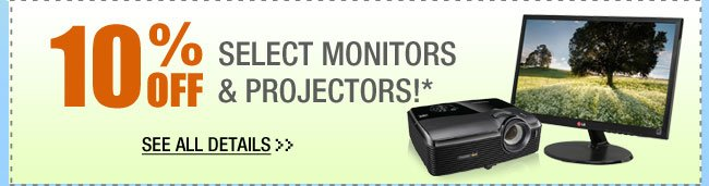10% OFF SELECT MONITORS & PROJECTORS!*  See All Details