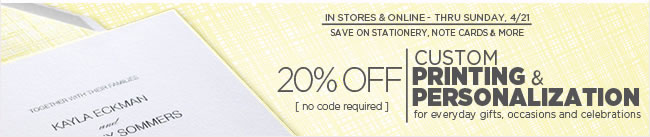 Custom Printing On Sale Now!  Save 20% Off Custom Printing - In Stores & Online  Personalized note cards, stationery & invitations  No code required.  Thru Sunday, 4/21