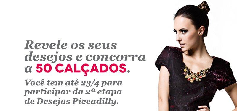 Revele os seus desejos e concorra a 50 calçados. Você tem até 23/4 para participar da 2ª etapa de Desejos Piccadilly.