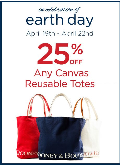 In celebration of Earth Day, April 19th - 22nd, 25% off any canvas reusable totes.