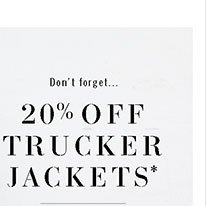 Don't Forget! 20% Off Trucker Jackets*