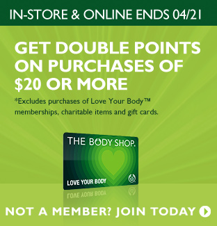 Ends 4/21! -- GET DOUBLE POINTS ON PURCHASES OF $20 OR MORE* -- NOT A MEMBER? JOIN TODAY -- *Excludes purchases of Love Your Body™ memberships, charitable items and gift cards.