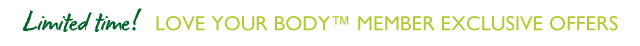 Limited Time! -- Love Your Body Members Exclusive Offers