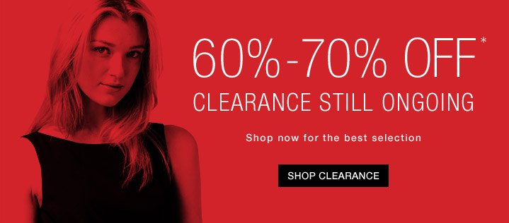 60%-70% Off* Clearance Still Ongoing