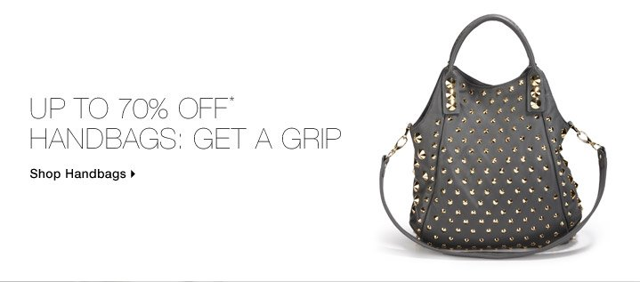 Up To 70% Off* Handbags: Get A Grip