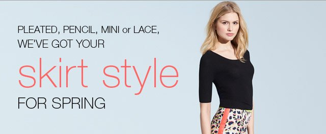 Pleated, pencil, mini or lace, we've got your skirt style for spring