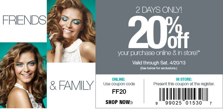 2 Days Only! 20% off your ENTIRE purchase online & in store! Online: use promo code FF20. Valid through Sat. 4/20/13. See below for exclusions.