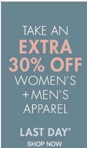 TAKE AN EXTRA 30% OFF WOMEN'S + MEN'S APPAREL