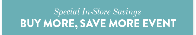 Special In-Store Savings | Buy More Save More Event