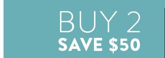Buy 2 Save $50
