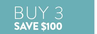 Buy 3 Save $100