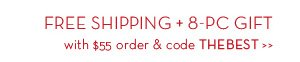 FREE SHIPPING + 8-PC GIFT with $55 order & code THEBEST.