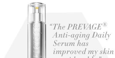 """The PREVAGE® Anti-aging Daily Serum has improved my skin considerably."" -Lois166 on PREVAGE® Anti-aging Daily Serum, $159.00. SHOP NOW."