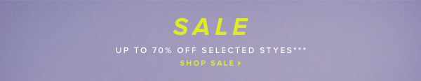 Sale - Up to 70% Off Selected Styles***     Shop Sale