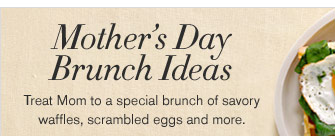 MOTHER'S DAY BRUNCH IDEAS - Treat Mom to a special brunch of savory waffles, scrambled eggs and more.