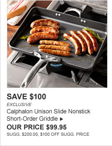 SAVE $100 - EXCLUSIVE - Calphalon Unison Slide Nonstick Short-Order Griddle - OUR PRICE $99.95 (SUGG. $200.00, $100 OFF SUGG. PRICE)