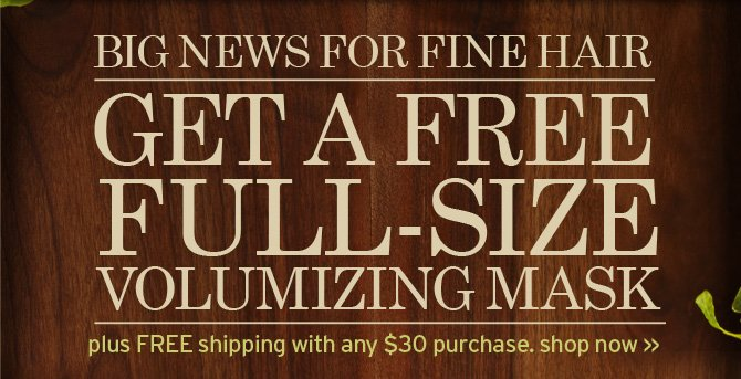 BIG  NEWS FOR FINE HAIR GET A FREE FULL SIZE VOLUMIZING MASK plus FREE  shipping with any purchase shop now