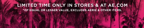 Limited Time Only In Stores & At AE.com | *Of Equal Or Lesser Value, Excludes Aerie & Other Items.