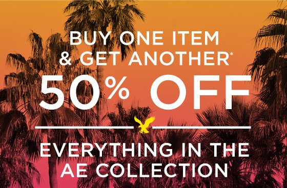 Buy One Item & Get Another* 50% Off Everything In The AE Collection
