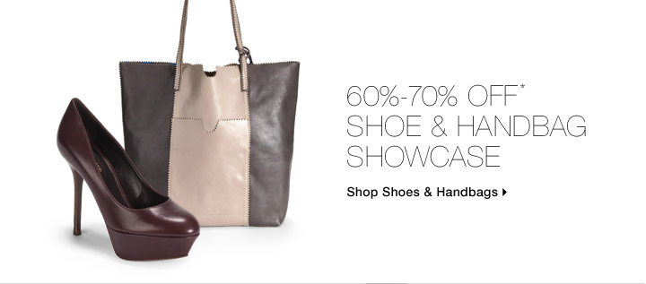 60%-70% Off* Shoe & Handbag Showcase