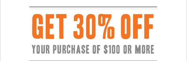 GET 30% OFF YOUR PURCHASE OF $100 OR MORE! Use promo code SPRING30
