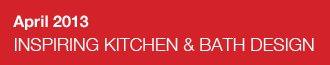 April 2013 – INSPIRING KITCHEN & BATH DESIGN