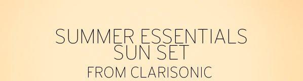 SUMMER ESSENTIALS SUN SET - FROM CLARISONIC